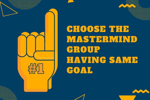 CHOOSE THE MASTERMIND GROUP HAVING SAME GOAL
