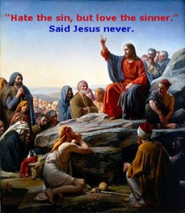 Hate the Sin but Love the Sinner…Stuff Jesus Never Said