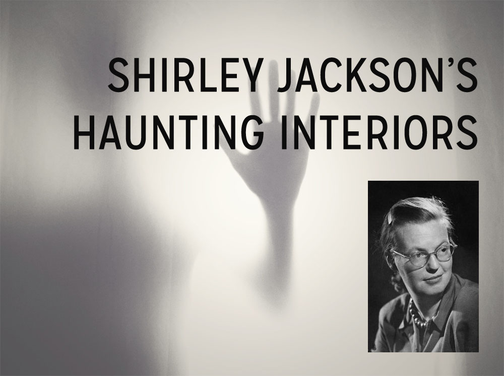 The Masters Review   Shirley Jackson s Haunting Interiors shirley jackson haunting interiors
