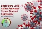 Babak Baru Covid-19, Akibat Penerapan Sistem Ekonomi Kapitalistik