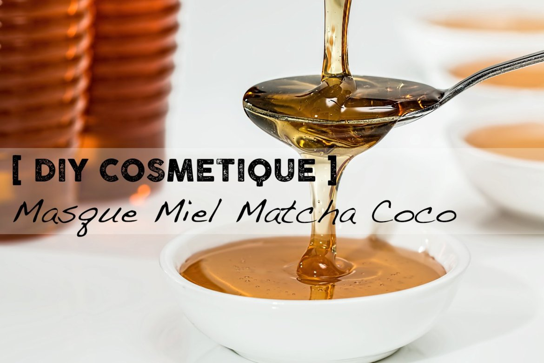 DIY Masque Nourrissant Miel Matcha Coco