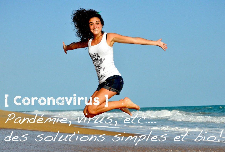 [Coronavirus] Pandémie, virus, etc… des solutions simples et bio !