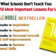 What Schools Don't Teach You:  the 10 Most Important Lessons For Life