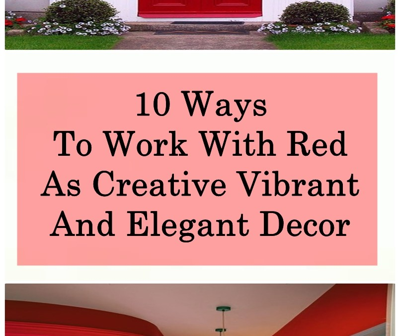 10 Ways To Work With Red As Creative Vibrant And Elegant Decor