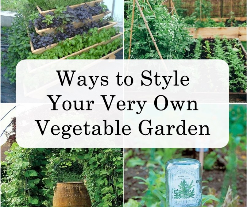 Ways to Style Your Very Own Vegetable Garden