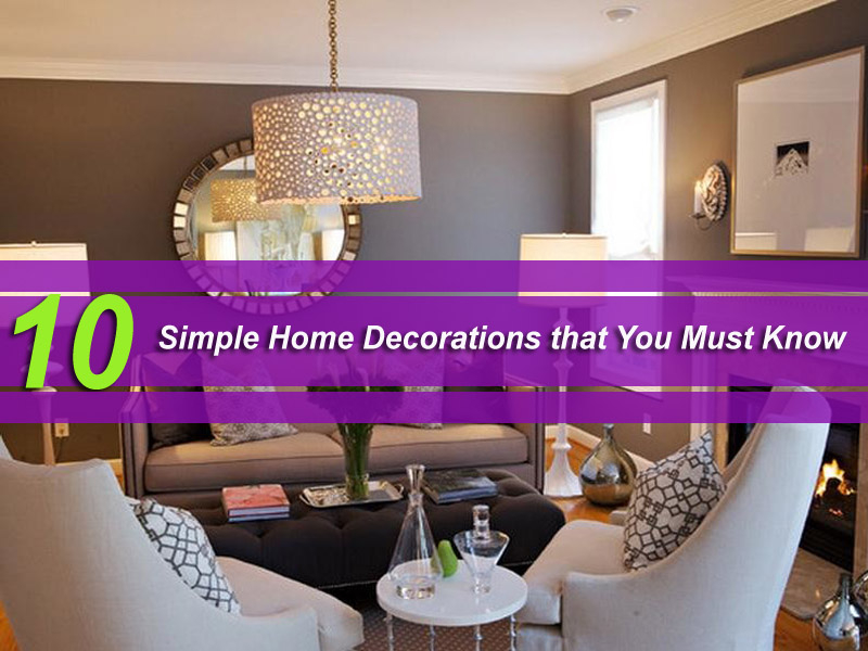10 Simple Home Decorations that You Must Know