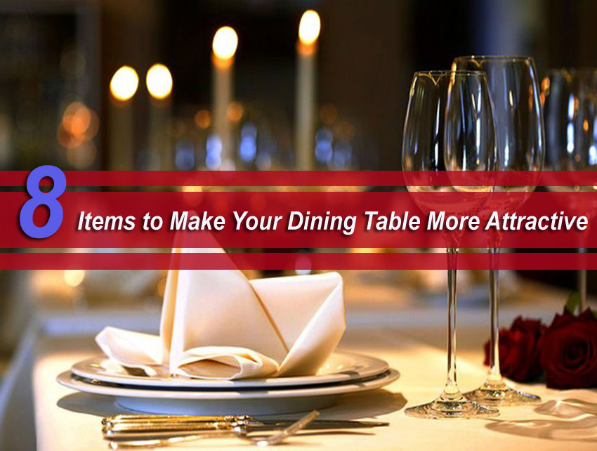 8 Items to Make Your Dining Table More Attractive