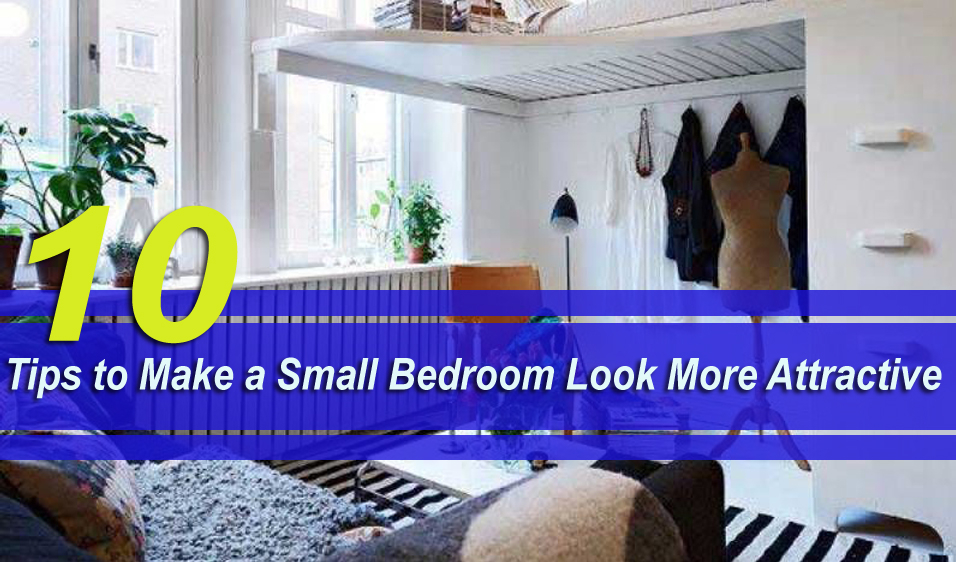 10 Tips to Make a Small Bedroom Look More Attractive