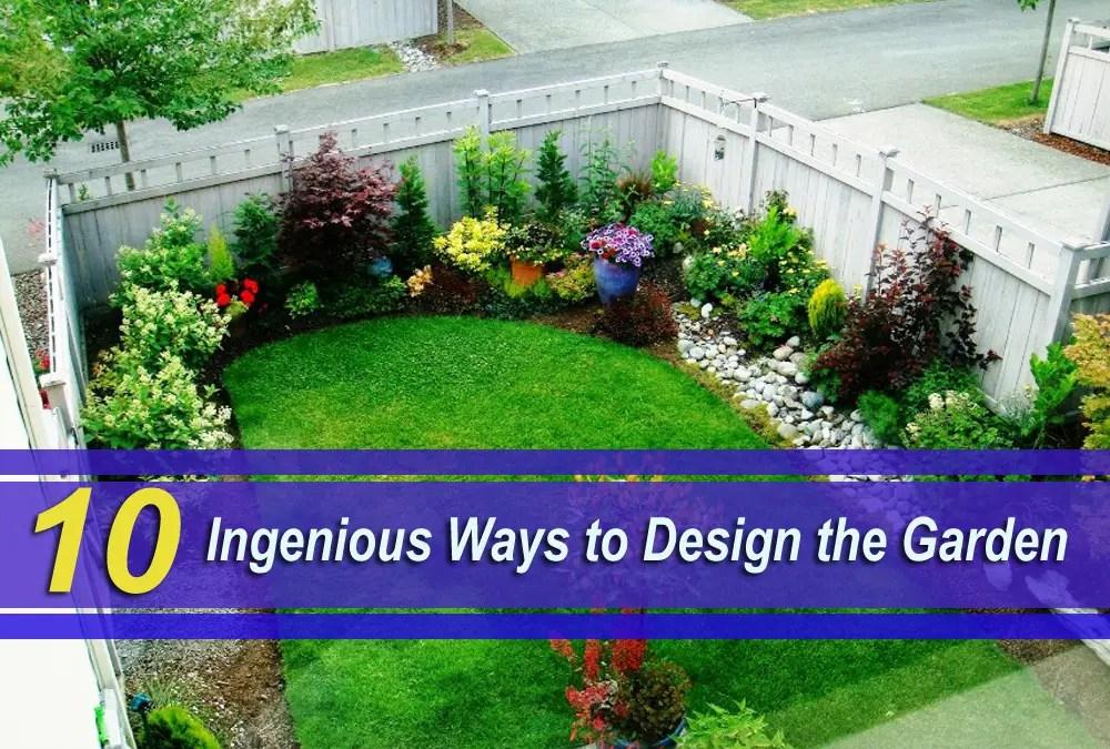 10 Ingenious Ways to Design The Garden