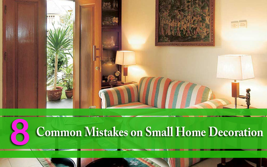 8 Common Mistakes on Small Home Decoration
