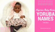Nigerian baby names: 240 Yoruba names for girls and their meanings