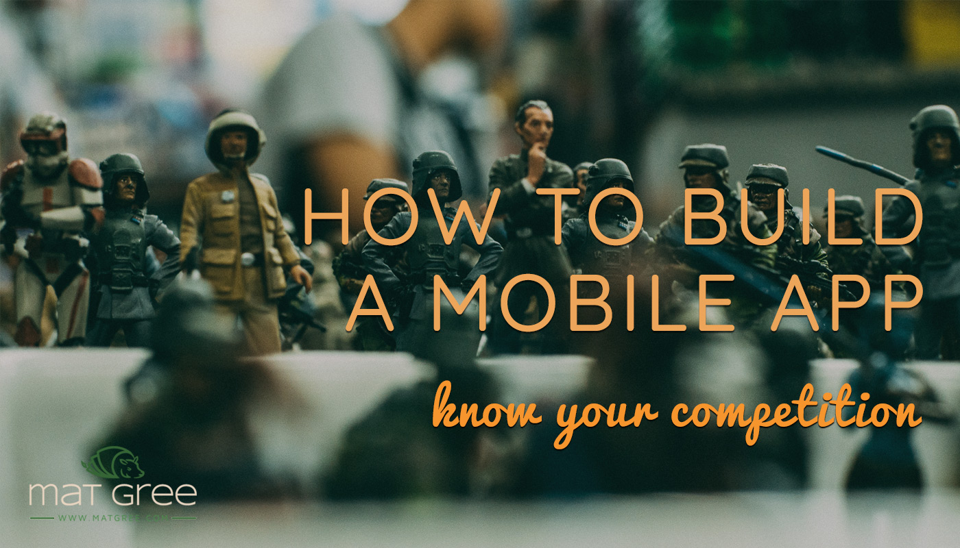 Build your app.  Know Your Competition