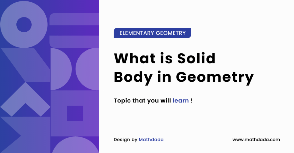 ELEMENTARY GEOMETRY What is Solid Body in Geometry