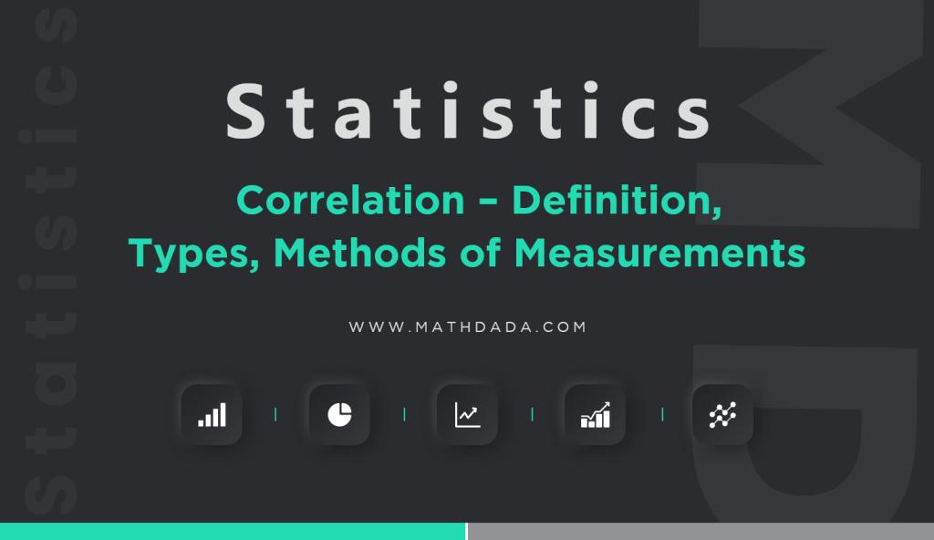 Statistics Correlation – Definition, Types, Methods of Measurements