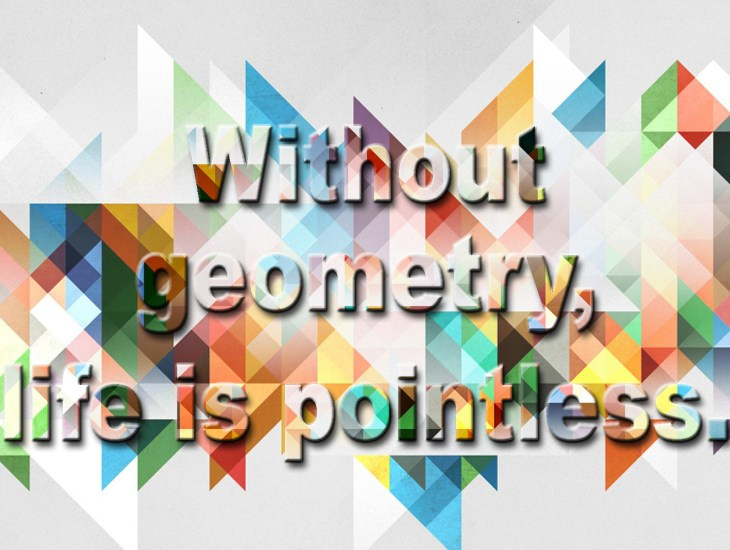 Without geometry, life is pointless.