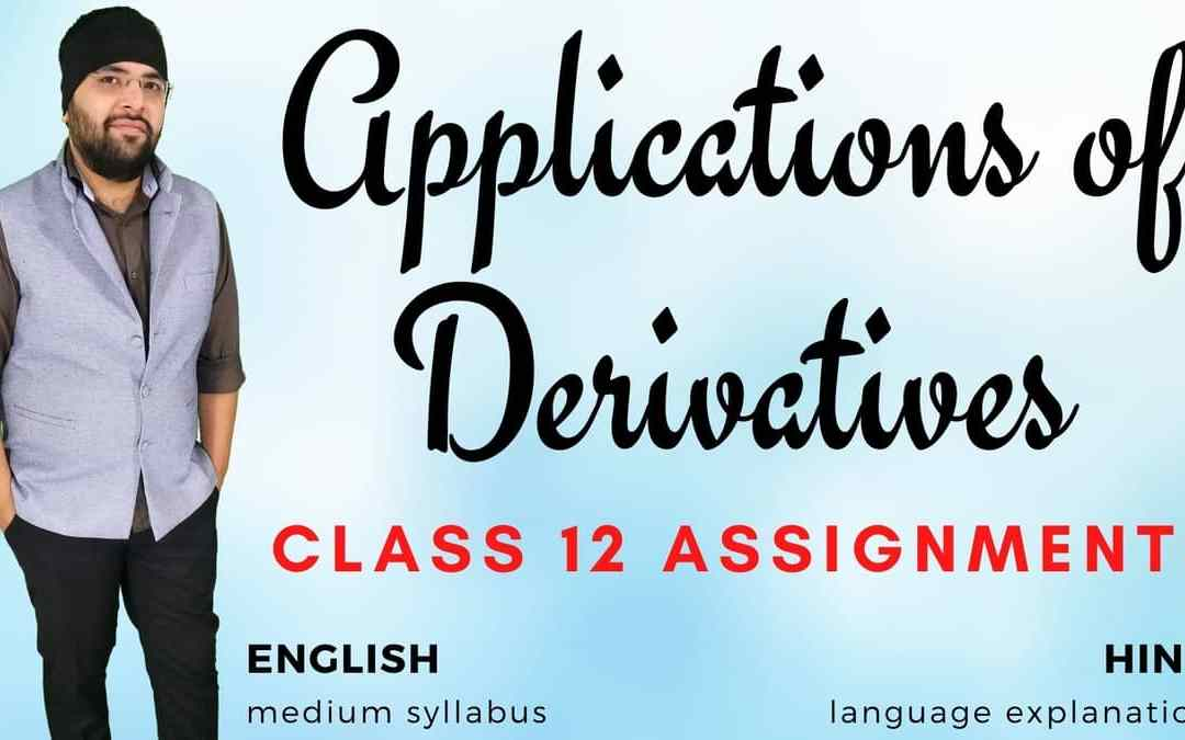 Ch06. Applications of Derivatives Class 12 Assignments – 1Y