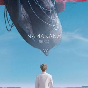 Download LAY - NAMANANA (Remix) Mp3