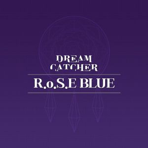 Download Dreamcatcher - R.o.S.E BLUE (Prod. ESTi) Mp3