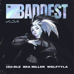 Download KDA - THE BADDEST (Feat. (G)I-DLE, Bea Miller, Wolftyla) Mp3
