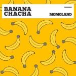 MOMOLAND - BANANA CHACHA