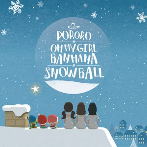 Download OH MY GIRL BANHANA - Snow Ball (With Pororo, Loopy) Mp3