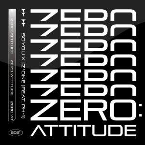 Download SOYOU, IZ*ONE - ZERO:ATTITUDE (Feat. pH-1) Mp3