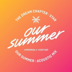 Download TXT (TOMORROW X TOGETHER) - Our Summer (Acoustic Mix) Mp3
