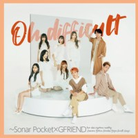 Sonar Pocket, GFRIEND - Oh Difficult