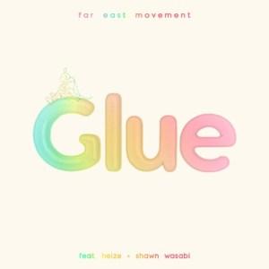 Download Far East Movement - Glue (feat. Heize, Shawn Wasabi) Mp3