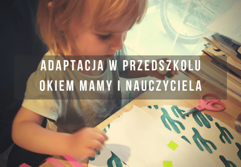adaptacja przedszkolu okiem mamy i nauczyciela