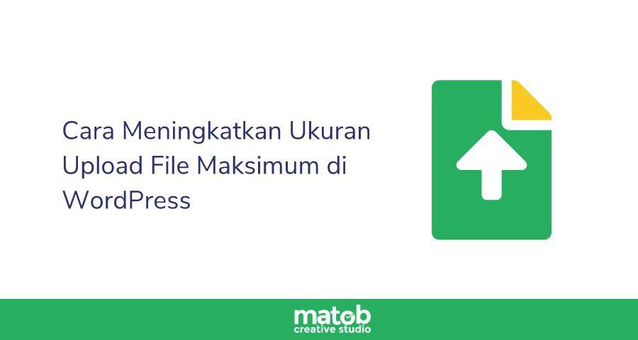 Cara Meningkatkan Ukuran Upload File Maksimum di WordPress matob