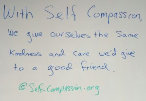 """With self-compassion, we give ourselves the same passion and care we'd give to a good friend."" self-compassion.org"
