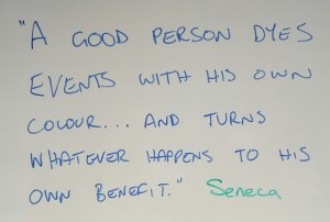 """A good person dyes events with his own colour…and turns whatever happens to his own benefit."" Seneca"