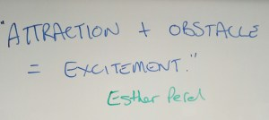 """Attraction + Obstacle = Excitement."" Esther Perel"