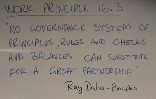 "Work Principle 16.3 ""No governance system of principles, rules, and checks and  balances can substitute for a great partnership."" Ray Dalio"