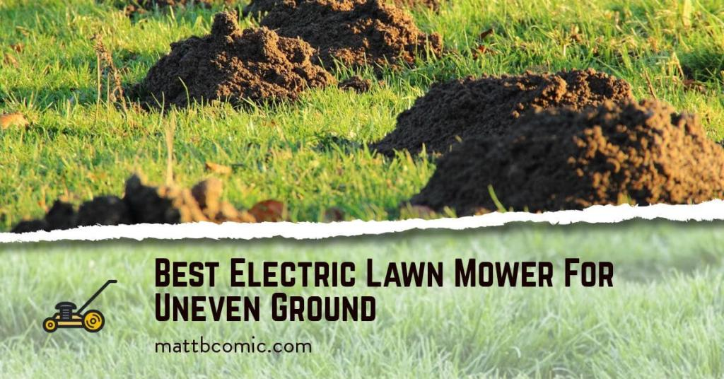 Best Electric Lawn Mower For Uneven Ground (Reviews + Buyer Guide)