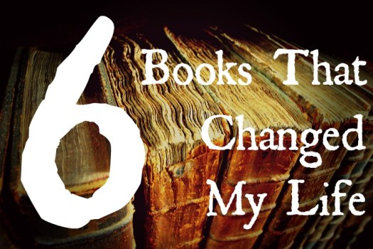6 Books That Changed My LIfe