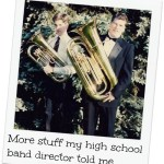 3 more things my high school band director told me