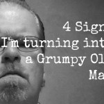 4 signs I'm turning into a grumpy old man