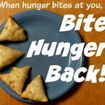 When hunger bites at you, bite hunger back!