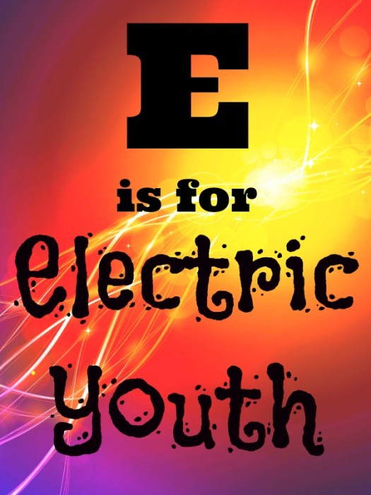 E is for Electric Youth #AtoZChallenge