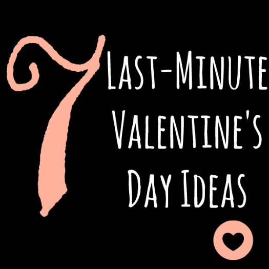 7 last minute Valentine's Day ideas