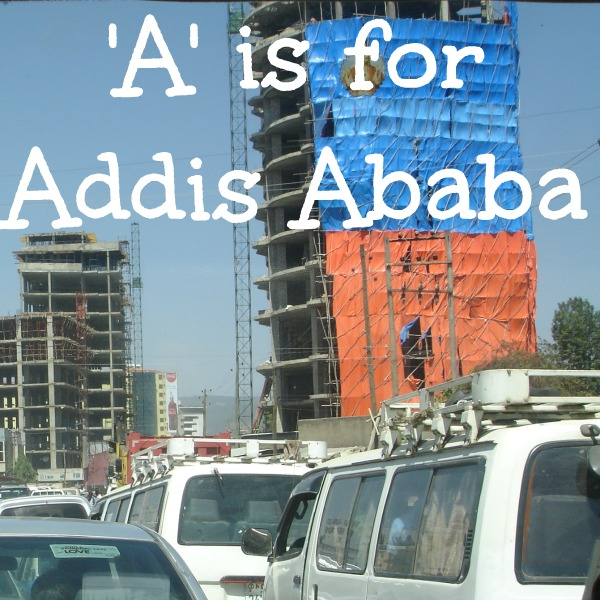 A is for Addis Ababa - A to Z Challenge 2016