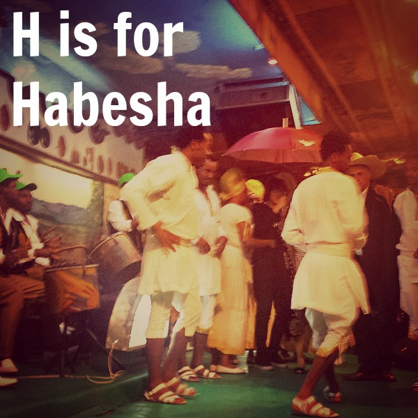 H is for Habesha #Ethiopia
