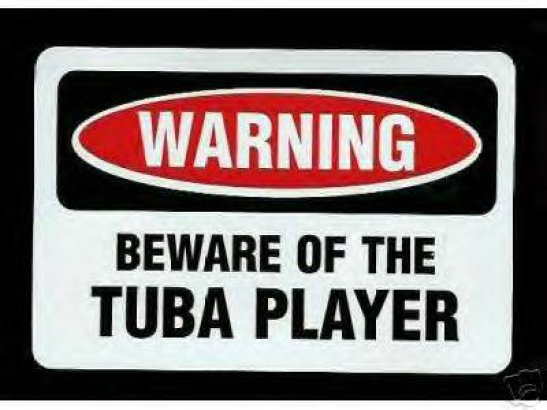 Warning Beware of the Tuba Player