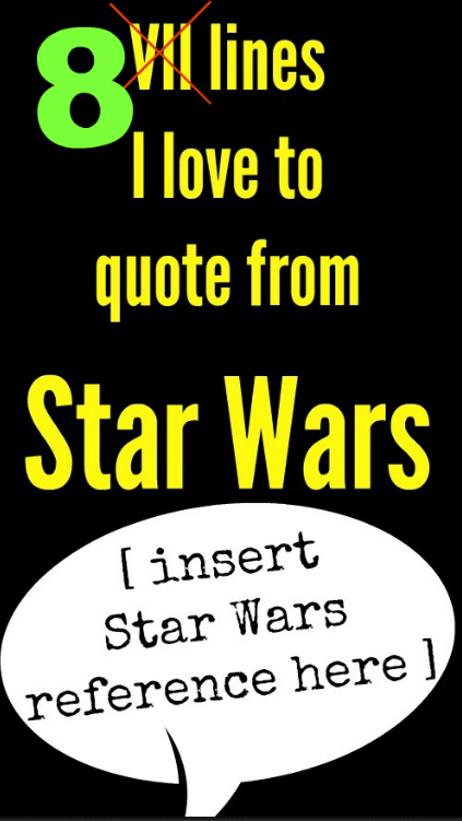 8 lines I love to quote from Star Wars