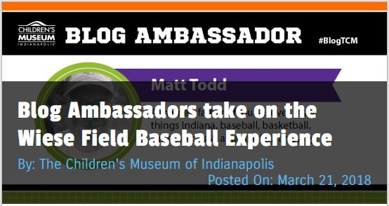 Matt Todd's Blog Ambassador post about baseball for The Children's Museum of Indianapolis #blogTCM