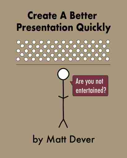 "Cover of ""Create A Better Presentation Quickly"" book by Matt Dever with stick figure looking at audience asking ""Are you not entertained?"""