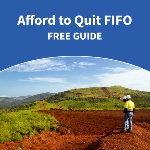 Afford to Quit FIFO (fly-in fly-out_ Free Guide