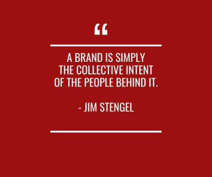 A brand is simply the collective intent of the people behind it.